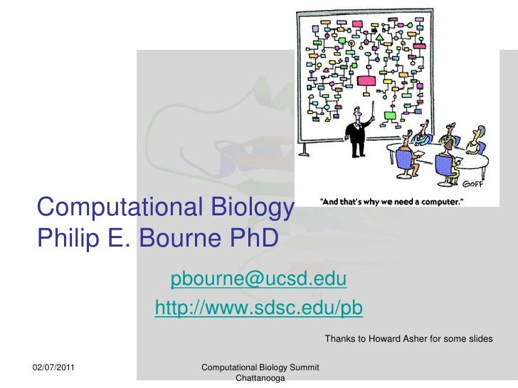 Computational BiologyPhilip E. Bourne PhD<br />pbourne@ucsd.edu<br />http://www.sdsc.edu/pb<br />02/07/2011<br />Computati...