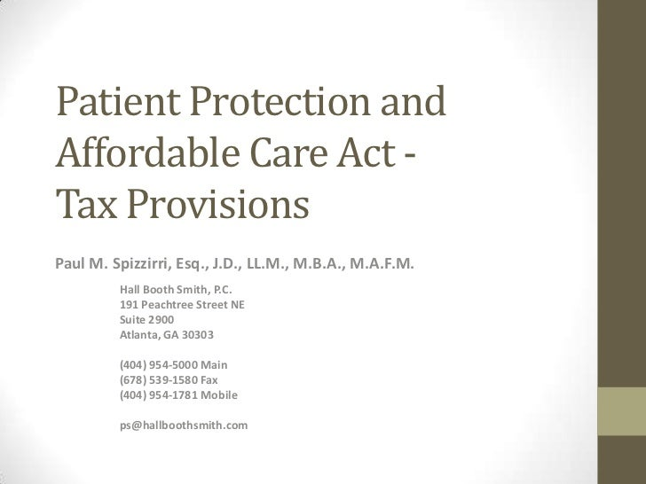Patient Protection andAffordable Care Act -Tax ProvisionsPaul M. Spizzirri, Esq., J.D., LL.M., M.B.A., M.A.F.M.         Ha...