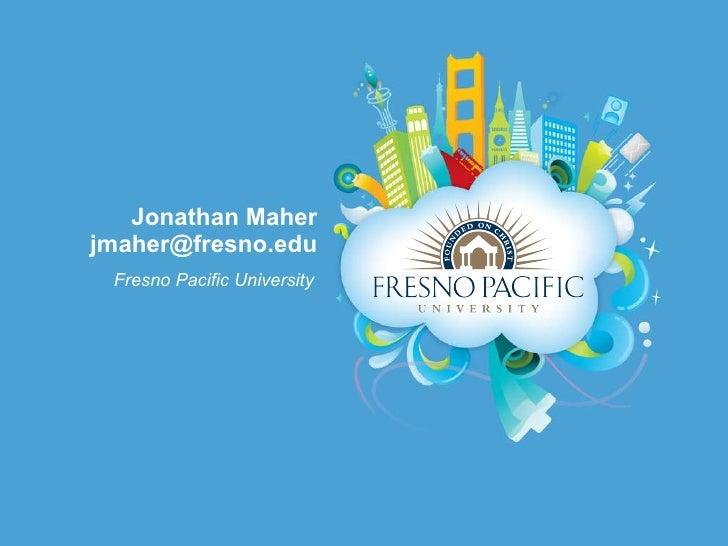 Jonathan Maher [email_address] <ul><li>Fresno Pacific University </li></ul>