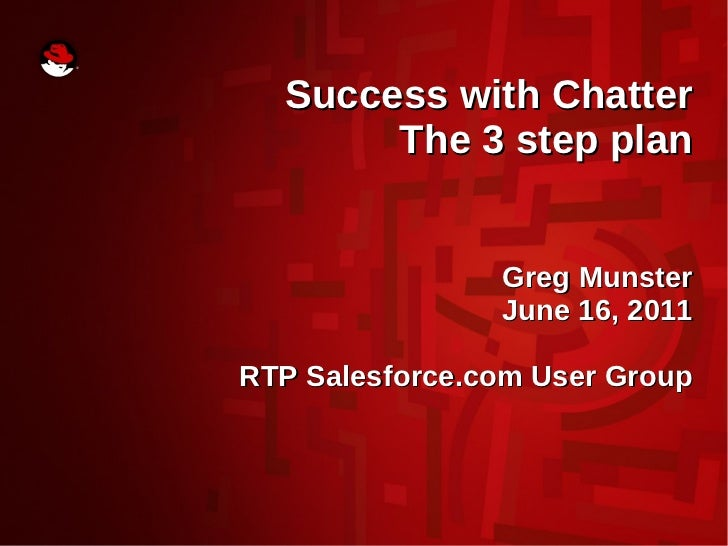Success with Chatter       The 3 step plan                Greg Munster                June 16, 2011RTP Salesforce.com User...