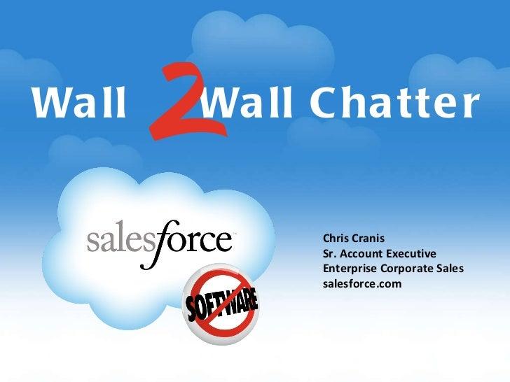 Wall  Wall Chatter Chris Cranis Sr. Account Executive Enterprise Corporate Sales salesforce.com