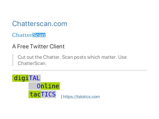 Chatterscan.com A Free Twitter Client Cut out the Chatter. Scan posts which matter. Use ChatterScan. | https://talotics.com