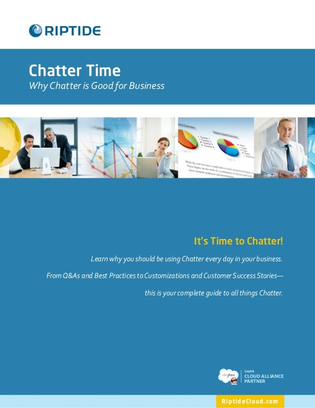 Chatter TimeWhy Chatter is Good for Business                                                     Its Time to Chatter!     ...