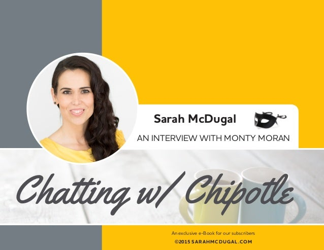 An exclusive e-Book for our subscribers ©2015 SARAHMCDUGAL.COM Sarah McDugal AN INTERVIEW WITH MONTY MORAN Chatting w/ Chi...