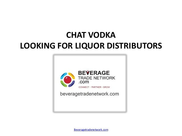 CHAT VODKA LOOKING FOR LIQUOR DISTRIBUTORS Beveragetradenetwork.com