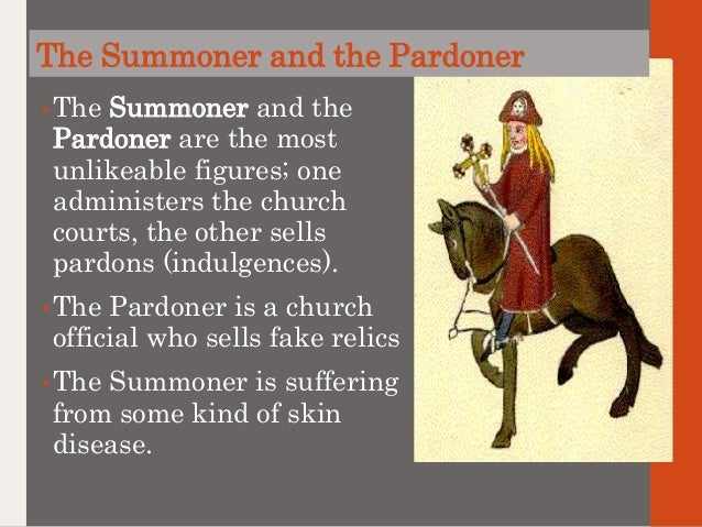 the summoner and his tale in the The summoner is another supposedly devout religious figure who is actually a hypocrite in medieval society, summoners brought people to the ecclesiastical court to confess their sins he has a disgusting skin disease that makes his face pimpled and scaly.
