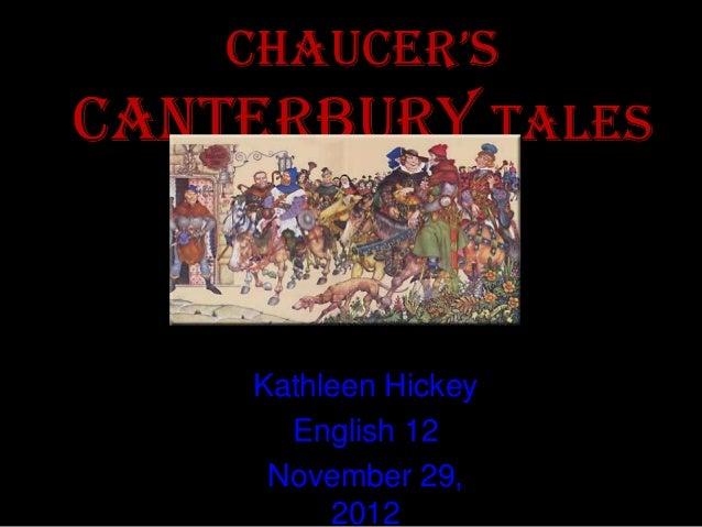 ChauCer'sCanterbury Tales    Kathleen Hickey      English 12     November 29,         2012