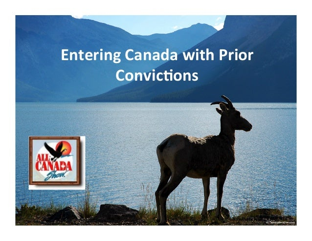 Entering  Canada  with  Prior   Convic2ons    @ Chaudhary Law Office 2014