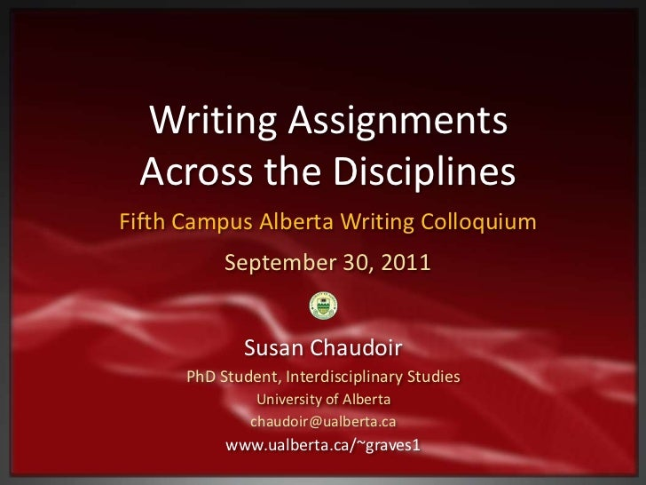 Writing Assignments Across the DisciplinesFifth Campus Alberta Writing Colloquium           September 30, 2011            ...