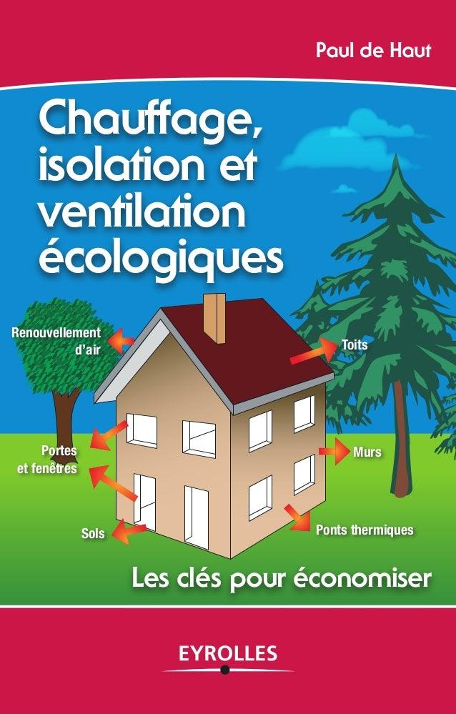Paul de Haut  Chauffage,  isolation et  ventilation  écologiques  Renouvellement  d'air Toits  Portes  et fenêtres  Murs  ...