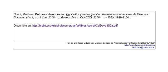 Chaui, Marilena. Cultura e democracia . En: Crítica y emancipación : Revista latinoamericana de CienciasSociales. Año 1, n...