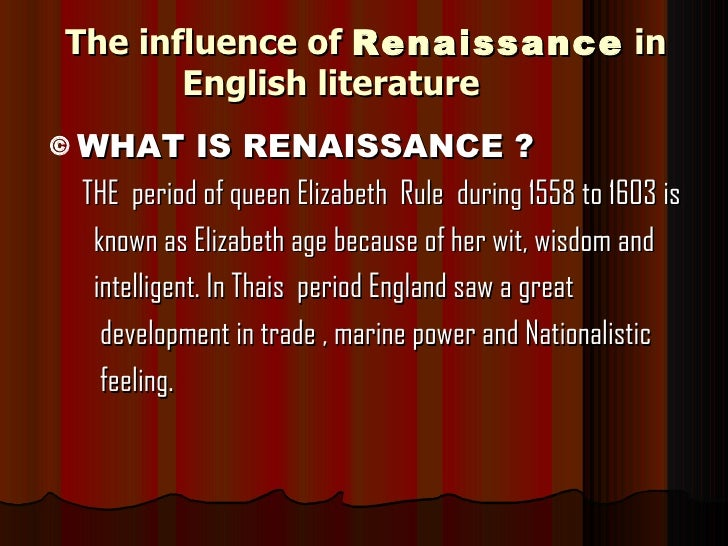 the influence of the sixteenth century english literature on the english during the renaissance peri Renaissance thinking spread to the rest of europe from the early 16th century, and was influential for the next hundred years origin from french renaissance, from re- 'back, again' + naissance 'birth' (from latin nascentia, from nasci 'be born'.