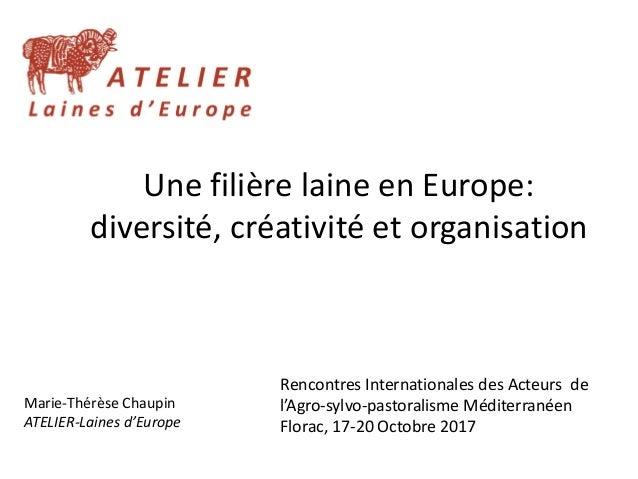 Une filière laine en Europe: diversité, créativité et organisation Rencontres Internationales des Acteurs de l'Agro-sylvo-...