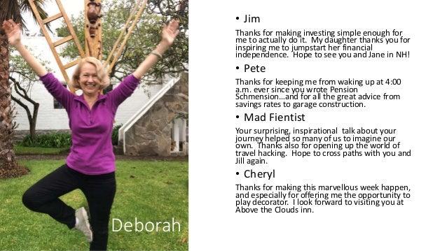Deborah • Jim Thanks for making investing simple enough for me to actually do it. My daughter thanks you for inspiring me ...