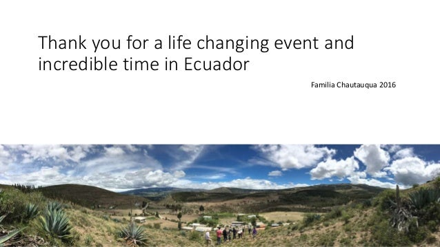 Thank you for a life changing event and incredible time in Ecuador Familia Chautauqua 2016