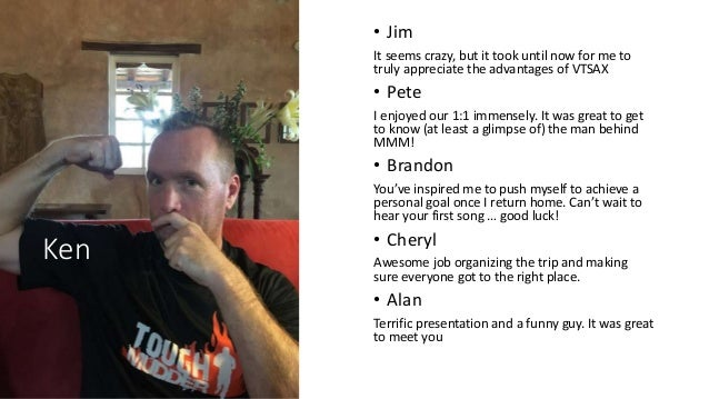 Ken • Jim It seems crazy, but it took until now for me to truly appreciate the advantages of VTSAX • Pete I enjoyed our 1:...