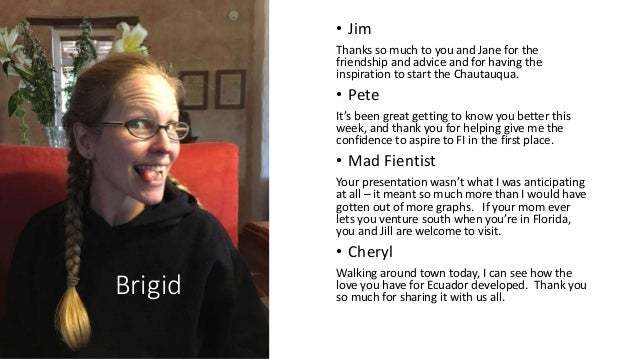 Brigid • Jim Thanks so much to you and Jane for the friendship and advice and for having the inspiration to start the Chau...