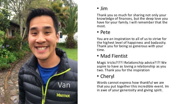 Van • Jim Thank you so much for sharing not only your knowledge of finances, but the deep love you have for your family. I...