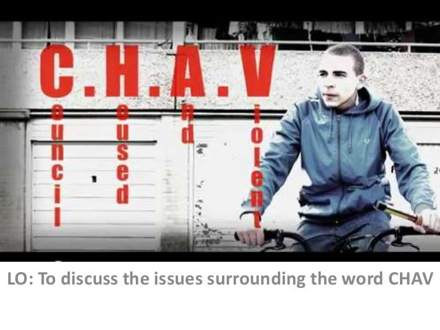 LO: To discuss the issues surrounding the word CHAV
