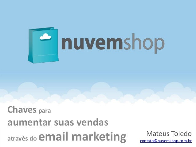 Chaves paraaumentar suas vendas                                 Mateus Toledoatravés do   email marketing   contato@nuvems...