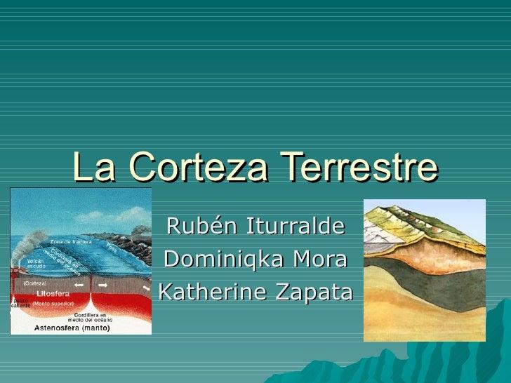 La Corteza Terrestre Rubén Iturralde Dominiqka Mora Katherine Zapata