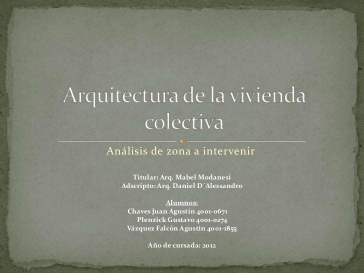 Análisis de zona a intervenir     Titular: Arq. Mabel Modanesi  Adscripto: Arq. Daniel D´Alessandro              Alumnos: ...