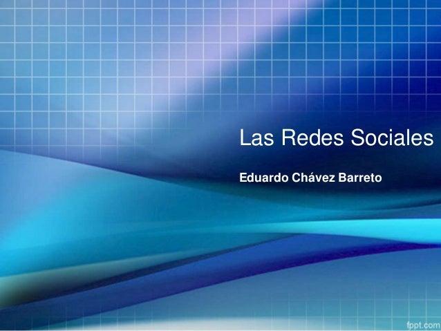 Las Redes Sociales Eduardo Chávez Barreto