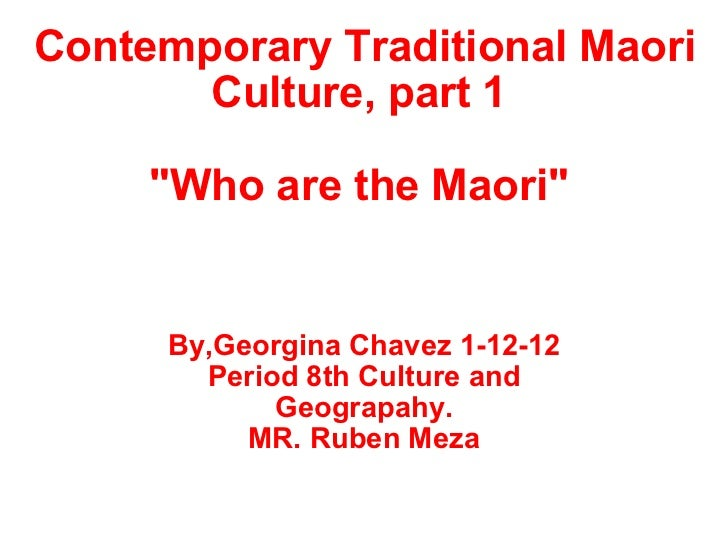 "Contemporary Traditional Maori Culture, part 1    ""Who are the Maori""  By,Georgina Chavez 1-12-12 Period 8th Cul..."