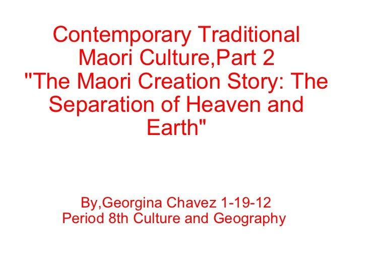 "Contemporary Traditional Maori Culture,Part 2 ''The Maori Creation Story: The Separation of Heaven and Earth"" By,Geor..."