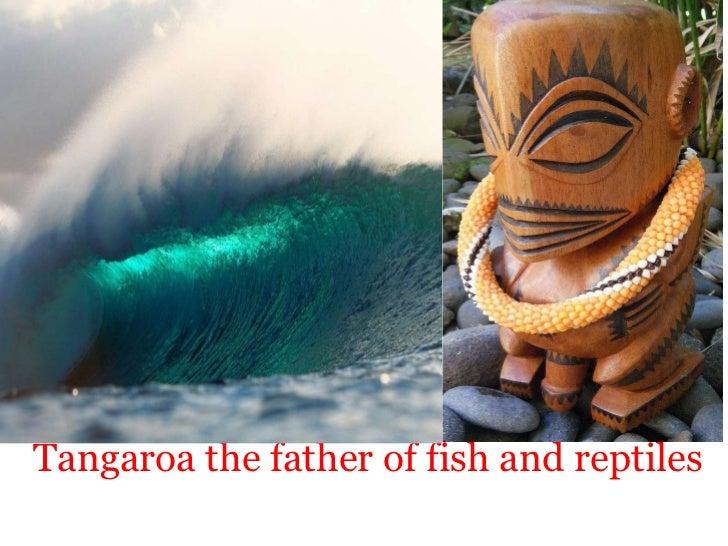 <ul><li> Tangaroa the father of fish and reptiles </li></ul>