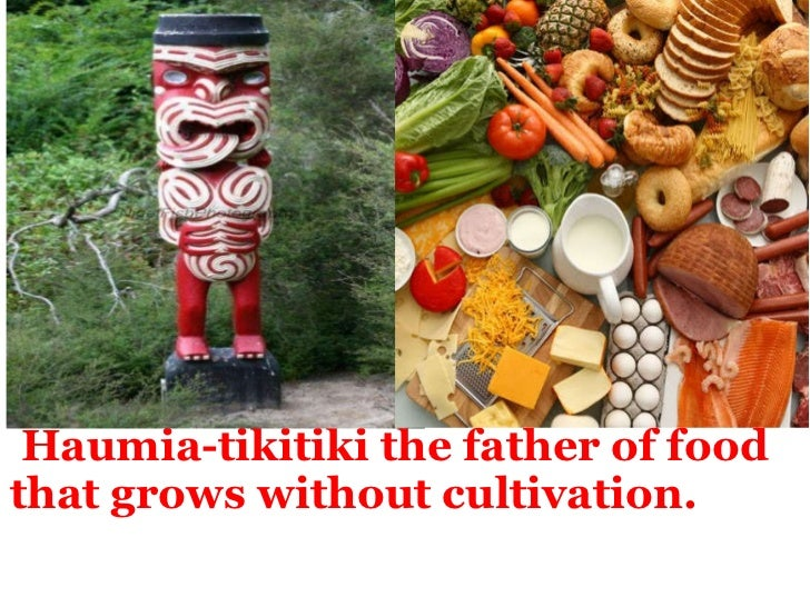 <ul><li> Haumia-tikitiki the father of food that grows without cultivation. </li></ul>