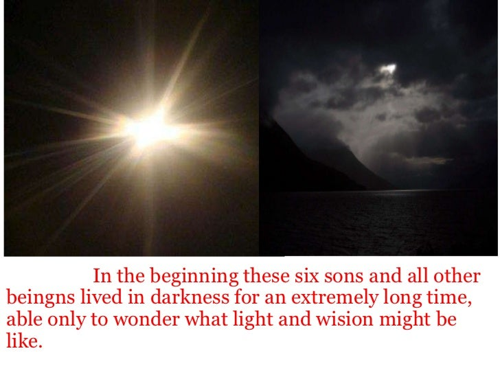 <ul><li>  In the beginning these six sons and all other beingns lived in darkness for an extremely long...