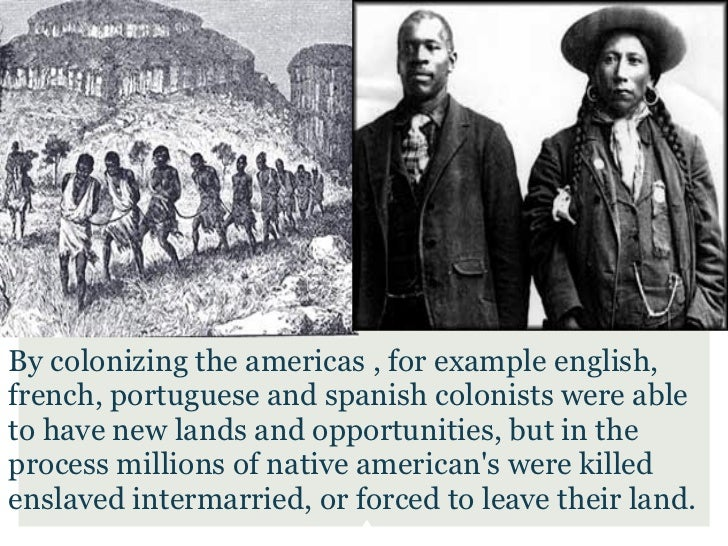 By colonizing the americas , for example english,french, portuguese and spanish colonists were ableto have new lands and o...