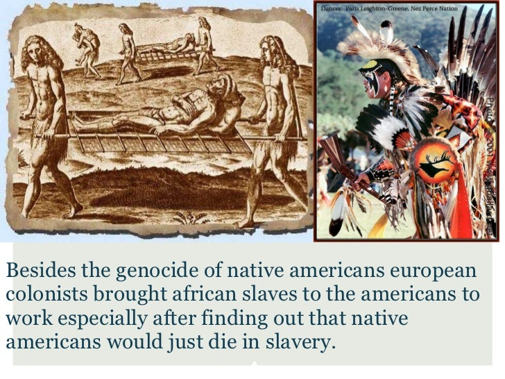 Besides the genocide of native americans europeancolonists brought african slaves to the americans towork especially after...
