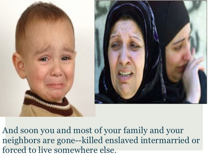 And soon you and most of your family and yourneighbors are gone--killed enslaved intermarried orforced to live somewhere e...