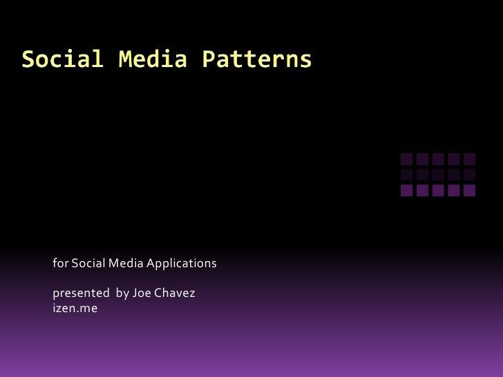 Social Media Patterns<br />for Social Media Applications<br />presented  by Joe Chavez<br />izen.me<br />