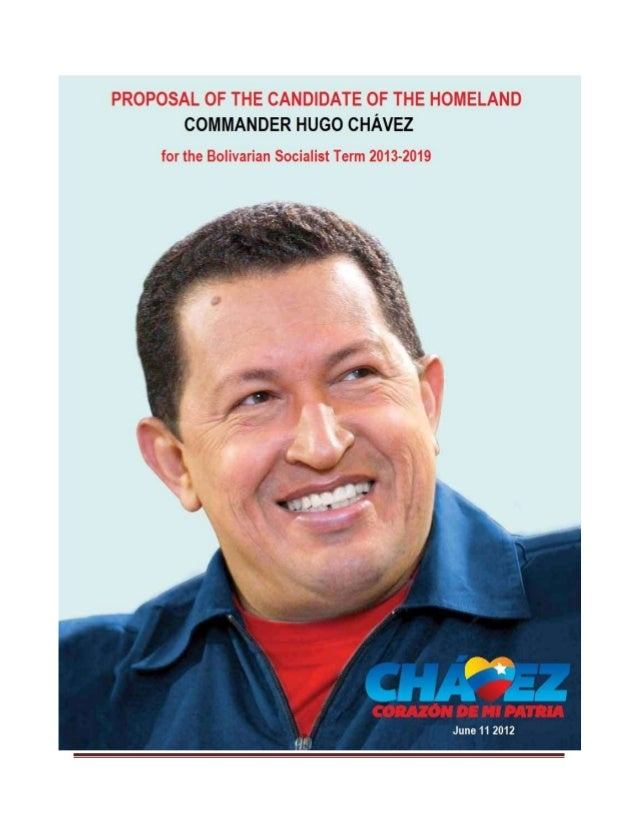 Page 2 of 81Proposal of the Candidate of the Homeland, Commander Hugo Chavez for the Bolivarian Socialist Term 2013-2019Pr...