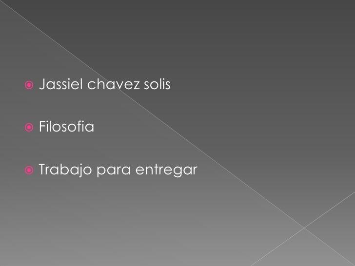 Jassielchavezsolis<br />Filosofia<br />Trabajo para entregar<br />