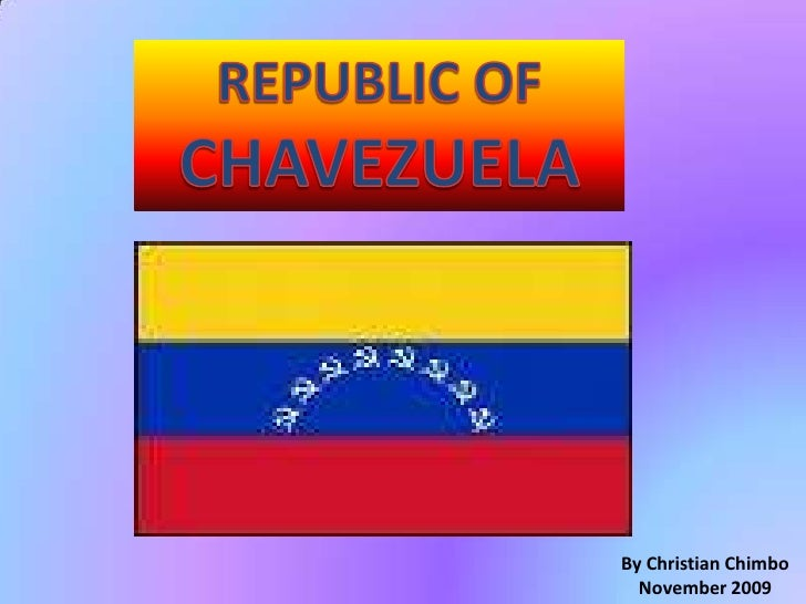 REPUBLIC OF CHAVEZUELA<br />By Christian Chimbo<br />November 2009<br />