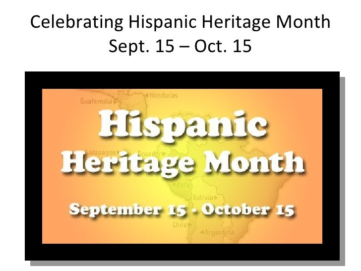 Celebrating Hispanic Heritage Month Sept. 15 – Oct. 15