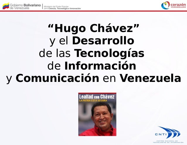 """""""Hugo Chávez""""y el Desarrollode las Tecnologíasde Informacióny Comunicación en Venezuela"""