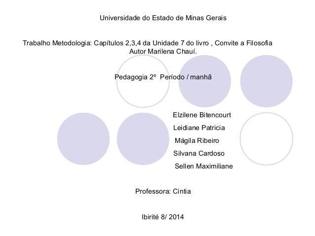 Universidade do Estado de Minas Gerais  Trabalho Metodologia: Capítulos 2,3,4 da Unidade 7 do livro , Convite a Filosofia ...