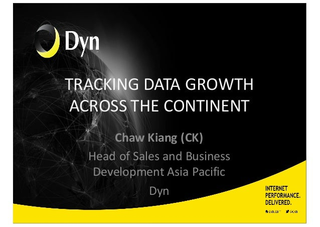 TRACKING  DATA  GROWTH   ACROSS  THE  CONTINENT Chaw  Kiang  (CK) Head  of  Sales  and  Business  ...