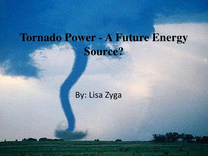 Tornado Power - A Future Energy Source?<br />By: Lisa Zyga<br />