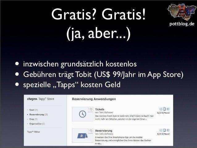 Gratis? Gratis! (ja, aber...)  pottblog.de  • inzwischen grundsätzlich kostenlos • Gebühren trägt Tobit (US$ 99/Jahr im Ap...