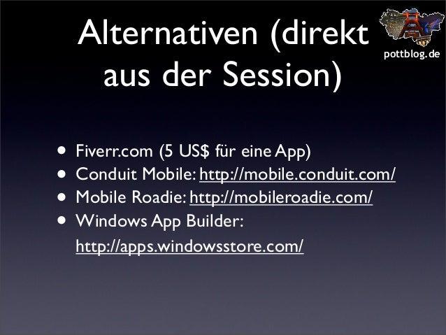 Alternativen (direkt aus der Session)  pottblog.de  • Fiverr.com (5 US$ für eine App) • Conduit Mobile: http://mobile.cond...