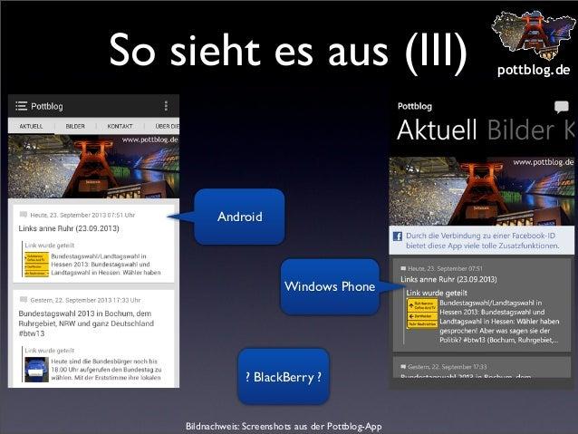 So sieht es aus (III)  Android  Windows Phone  ? BlackBerry ?  Bildnachweis: Screenshots aus der Pottblog-App  pottblog.de