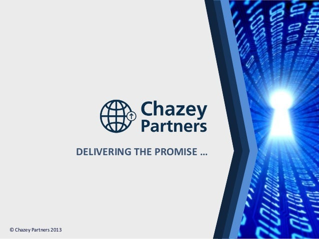 DELIVERING THE PROMISE …  North America | Latin America | Europe | Middle East | Africa | Asia © Chazey Partners 2013