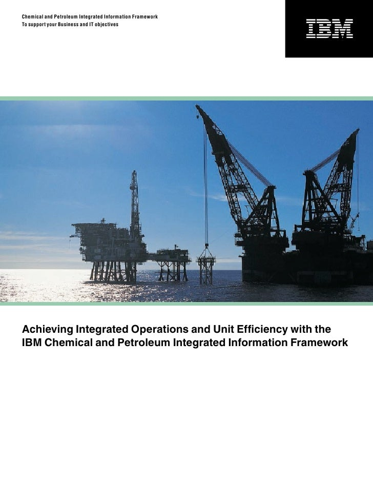 Chemical and Petroleum Integrated Information Framework To support your Business and IT objectives     Achieving Integrate...