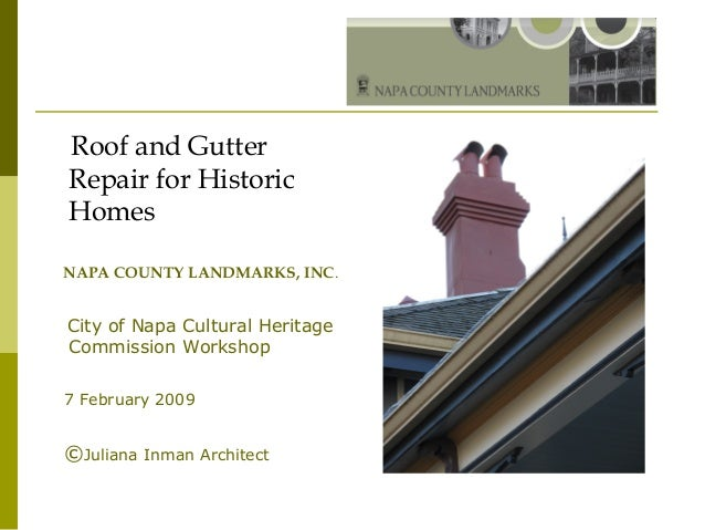 Roof and Gutter Repair for Historic Homes NAPA COUNTY LANDMARKS, INC. City of Napa Cultural Heritage Commission Workshop 7...